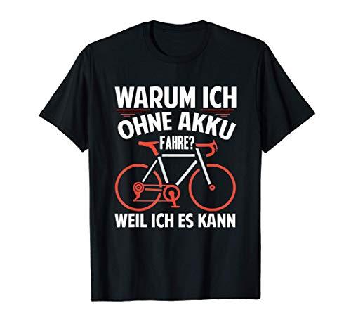 Warum Ich Ohne Akku Fahre Weil Ich Es Kann T-Shirt