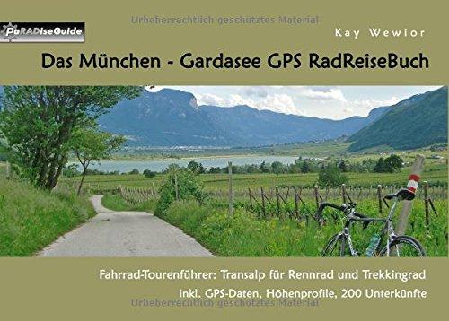 Das München – Gardasee GPS RadReiseBuch: Fahrrad-Tourenführer: Transalp für Rennrad und Trekkingrad, inkl. GPS-Daten, Höhenprofile, 200 Unterkünfte (PaRADise Guide)